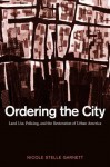 Ordering the City: Land Use, Policing, and the Restoration of Urban America - Nicole Stelle Garnett, Nicole Stelle Garnett