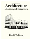 Architecture: Meaning and Expression : Interim Edition - Harold W. Kemp