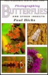Photographing Butterflies and Other Insects - Paul Hicks, Grant Bradford