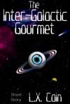 The Inter-Galactic Gourmet - L.X. Cain