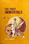 The First Immortals - Rachel Cosgrove Payes, E.L. Arch