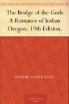 The Bridge of the Gods A Romance of Indian Oregon. 19th Edition. - Frederic Homer Balch