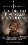 Game of Thrones: 100 Question Trivia Game For True Fans - A Game of Thrones Challenge For Every Occasion (1-4 Game of Thrones Players) (Game of Thrones, ... box set, Game of Thrones Books kindle) - Michael McDowell, Garret Thomas
