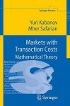 Markets with Transaction Costs: Mathematical Theory - Yuri Kabanov, Mher Safarian
