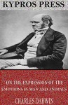 On the Expression of the Emotions in Man and Animals By - Charles Darwin