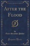 After the Flood (Classic Reprint) - Gene Stratton-Porter