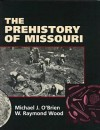 The Prehistory of Missouri - Michael J. O'Brien, W. Raymond Wood