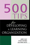 500 Tips for Developing a Learning Organization - Abby Day