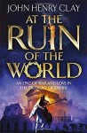 At the Ruin of the World Hardcover May 7, 2015 - John Henry Clay