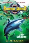 Shark Wars #6: The Last Emprex - E.J. Altbacker