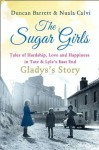The Sugar Girls - Gladys's Story: Tales of Hardship, Love and Happiness in Tate & Lyle's East End - Duncan Barrett, Nuala Calvi