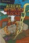 African Mythology Rocks! - Linda Jacobs Altman