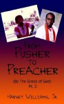 From Pusher to Preacher (By The Grace of God) Pt. 2 - Harvey Williams Jr.