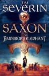 Saxon: The Emperor's Elephant - Tim Severin