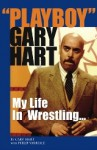My Life In Wrestling... With A Little Help From My Friends - Gary Hart, Philip Varriale