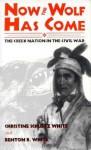 Now the Wolf Has Come: The Creek Nation in the Civil War - Christine Schultz White, Benton R. White