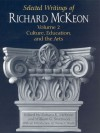 Selected Writings of Richard McKeon, Volume Two: Culture, Education, and the Arts - Richard Peter McKeon, Zahava K. McKeon, William G. Swenson, Wayne C. Booth