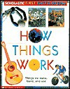 How Things Work (Scholastic First Encyclopedia) - Claire Llewellyn, Kent, Phillips and Jones Assoc. Staff
