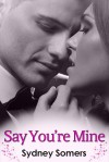 Say You're Mine - Sydney Somers