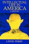 Intellectual Life in America: A History - Lewis Perry
