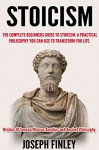 Stoicism:The Complete Beginner's Guide to Stoicism: A Practical Philosophy You Can Use to Transform Your Life (Ancient Philisophy, Meditations, Seneca, ... Self-Discipline, Stoics, Epicureanism) - Joseph Finley, Marcus Aurelius