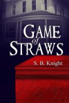 Game of Straws (Game of Straws, #1) - S.B. Knight