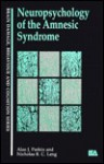 Neuropsychology of the Amnesic Syndrome - Chris Code, Nicholas R.C. Leng, Dave Muller