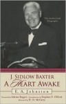 J. Sidlow Baxter: A Heart Awake: The Authorized Biography - E.A. Johnston