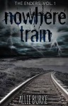 Nowhere Train (The Enders, #1) - Allie Burke