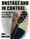 Onstage and In Control: Ten Easy Ways to Clobber Stage Fright (Stan Munslow's Learn & Affirm Series) - Stan Munslow