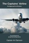 The Captains' Airline: On Approach to Disaster - Linden Gross, Captain Art Samson