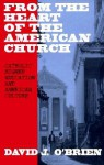 From the Heart of the American Church: Catholic Higher Education and American Culture - David J. O'Brien, Rembert G. Weakland