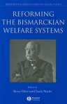 Reforming The Bismarckian Welfare Systems (Broadening Perspectives In Social Policy) - Claude Martin