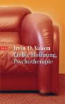 Liebe, Hoffnung, Psychotherapie. - Irvin D. Yalom