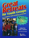 Great Retreats for Youth Groups: 12 Complete Faith-Building Weekends - Chris Cannon