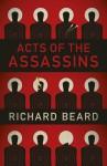 Acts of the Assassins - Richard Beard