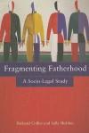 Fragmenting Fatherhood: A Socio Legal Study - Richard Collier, Sally Sheldon