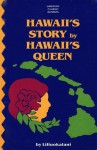 Hawaii's Story by Hawaii's Queen - Queen Liliuokalani