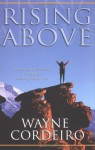 Rising Above: Living a Life of Excellence No Matter What Life Throws You - Wayne Cordeiro