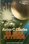 Os Dias Futuros - Eurico da Fonseca, Arthur C. Clarke