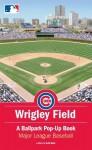 Wrigley Field: A Ballpark Pop-Up Book - Major League Baseball, David Hawcock