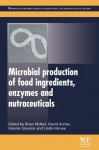 Microbial production of food ingredients, enzymes and nutraceuticals - Brian McNeil, David Archer, Ioannis Giavasis, Linda Harvey