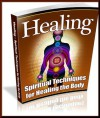 Healing : Spiritual Techniques For Healing The Body - How To Channel Your Natural Healing Power! - David Phillips