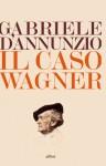 Il caso Wagner - Gabriele D'Annunzio, Paola Sorge
