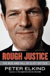 Rough Justice: The Rise and Fall of Eliot Spitzer - Peter Elkind