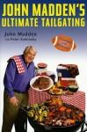 John Madden's Ultimate Tailgating - John Madden, Peter Kaminsky