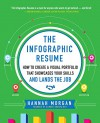 The Infographic Resume: How to Create a Visual Portfolio that Showcases Your Skills and Lands the Job - Hannah Morgan