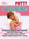 Potty Training: Stress-free Methods for Fun and Easy Potty practice. Potty Train Your Child in 3 days (Potty Training, potty training boys, potty training tips) - Mary Roberts