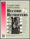 The Sourcebook of Local Court and County Record Retrievers: The Definitive Guide to Searching for Public Record Information at the State Level - Michael L. Sankey