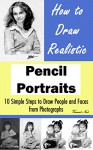 How to Draw Realistic Pencil Portraits: 10 Simple Steps to Draw People and Faces from Photographs (How to Draw Faces, Drawing People, How to Draw People, How to Draw from Photographs) - Vincent Noot